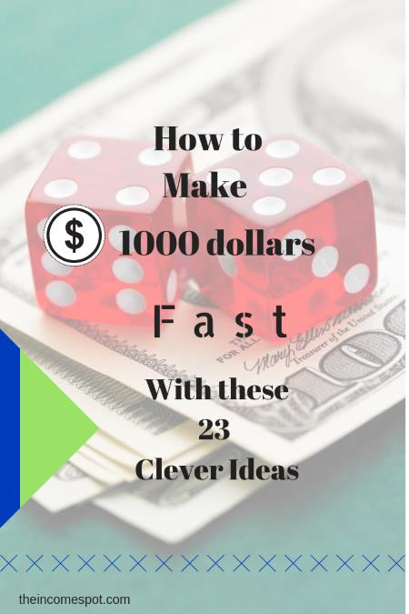 How to make 1000 dollars fast with these 23 Clever ideas